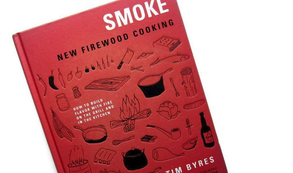 Smoke: New Firewood Cooking by Tim Byres